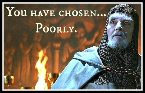 indiana_jones_grail_knight-you-have-chosen-poorly_zpse78bbc9c